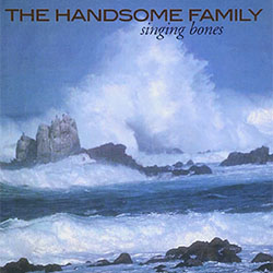 The Handsome Family - Singing Bones
