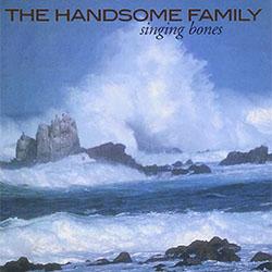 The Handsome Family - Singing Bones