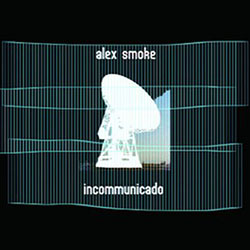 Alex Smoke - Incommunicado