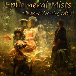 Ephemeral Mists - Illusions Blooming Softly